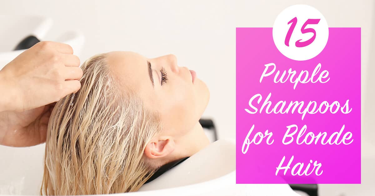 15 Best Purple Shampoos For Blonde Hair To Buy In 2018