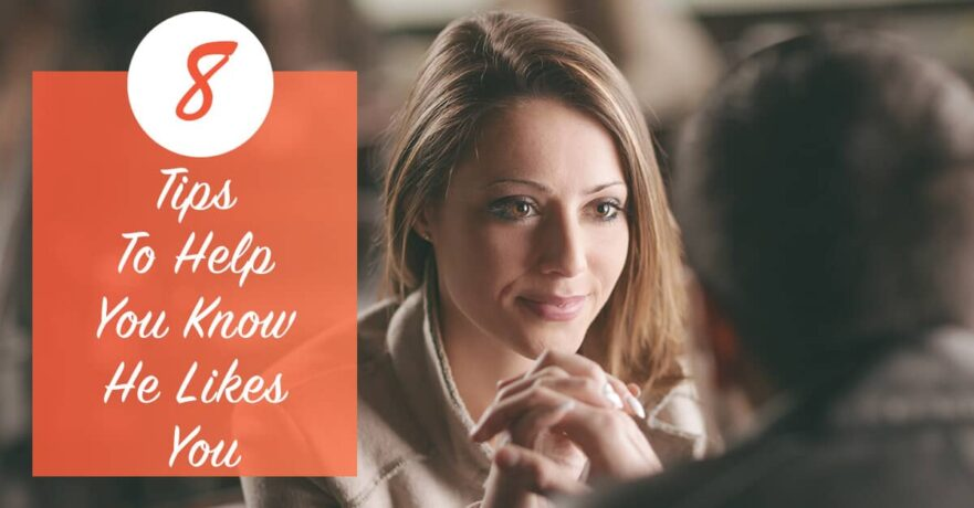 tips to help you know he likes you