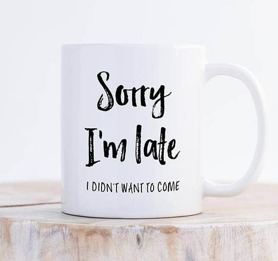 """I Didn't Want to Come"" Coffee Mug"