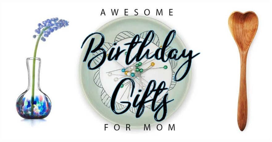 50 Awesome Birthday Gifts for Mom to Make Her Feel Loved