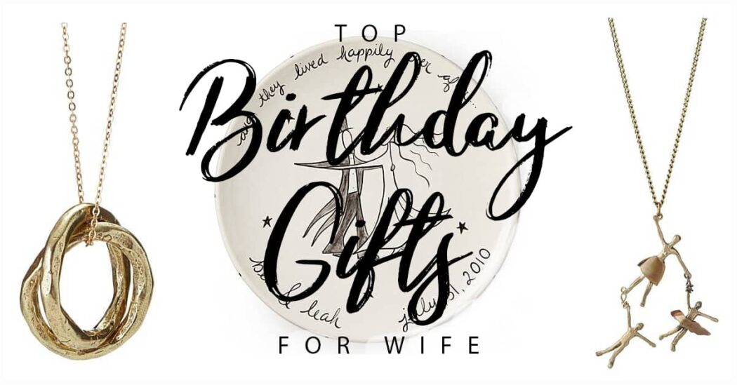 50 Best Birthday Gifts for Your Wife That She Will Value Forever