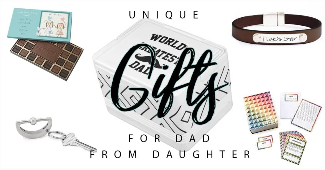 50 Creative Gifts for Truly Special Dads from Truly Grateful Daughters